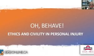 Oh, Behave! Ethics and civility in personal injury; Approved! The do's and dont's of rule 7